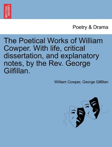 Download The Poetical Works of William Cowper. With life, critical dissertation, and explanatory notes, by the Rev. George Gilfillan. pdf epub