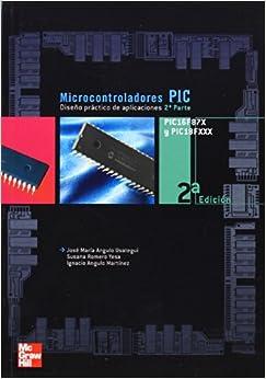 Microcontroladores PIC. Diseño práctico de aplicaciones. Segunda parte : PIC16F87X, PIC18FXXXX