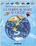 Enciclopedia illustrata A-Z. La terra, il mare, il cielo.(Hardback) - 2010 Edition