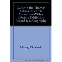 Guide to the Thomas Eakins Research Collection With a Lifetime Exhibition Record & Bibliography