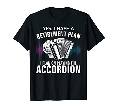 Yes I Have A Retirement Plan Playing Accordion Funny Gift  T-Shirt