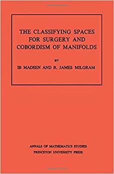 The Classifying Spaces for Surgery and Corbordism of Manifolds. (AM-92) (Annals of Mathematics Studies)