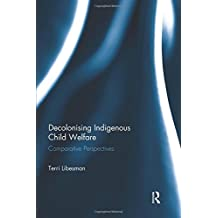 Decolonising Indigenous Child Welfare: Comparative Perspectives