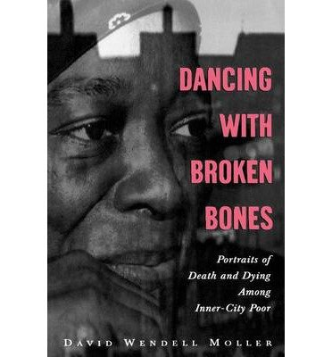 [(Dancing with Broken Bones: A Portrait of Death and Dying Among Inner-city Poor)] [Author: David Wendell Moller] published on (February, 2004) pdf