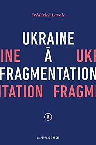 Ukraine à fragmentation par Frédérick Lavoie