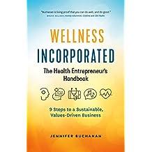Wellness Incorporated: The Health Entrepreneur's Handbook