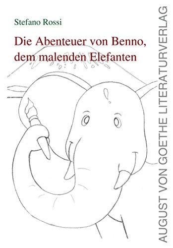 Die Geschichte von Benno, dem malenden Elefanten (August von Goethe Literaturverlag) (German Edition)