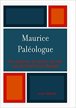 Maurice PalZologue: the Diplomat, the Writer, the Man and the Third French Republic by Irwin Halfond (2007-06-11)