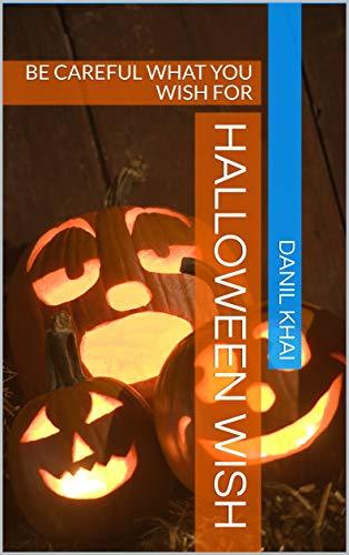 Halloween Wish: BE CAREFUL WHAT YOU WISH -