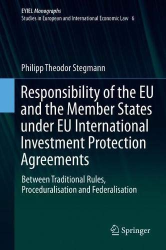 Responsibility of the EU and the Member States under EU International Investment Protection Agreements: Between Traditional Rules, Proceduralisation and Federalisation