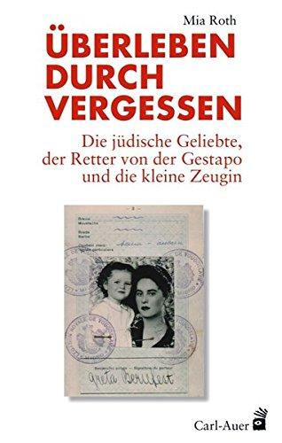 Überleben durch Vergessen: Die jüdische Geliebte, der Retter von der Gestapo und die kleine Zeugin