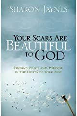 Your Scars Are Beautiful to God: Finding Peace and Purpose in the Hurts of Your Past Kindle Edition