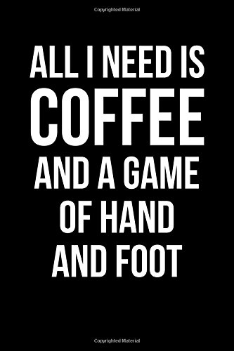 All I Need is Coffee and a Game of Hand and Foot: Blank Lined Journal 6x9 - Fun Gift For Card Game Players