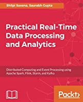 Practical Real-time Data Processing and Analytics Front Cover