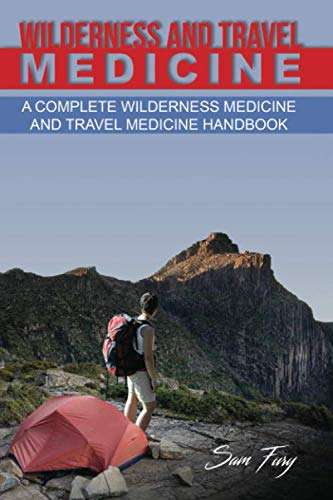Wilderness and Travel Medicine: A Complete Wilderness Medicine and Travel Medicine Handbook (Escape, Evasion, and Survival) by Survival Fitness Plan