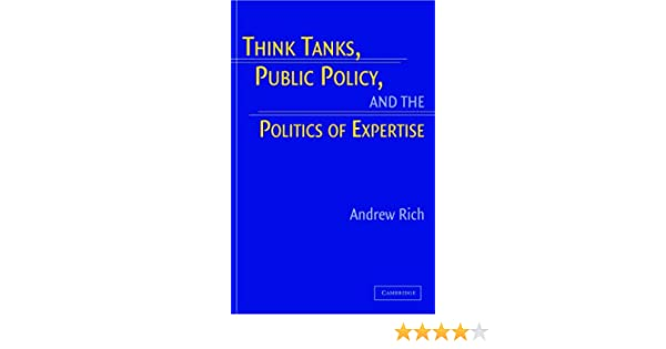 Think Tanks, Public Policy, and the Politics of Expertise – By Andrew Rich