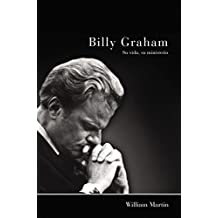 Billy Graham - Su vida, su ministerio (Spanish Edition)