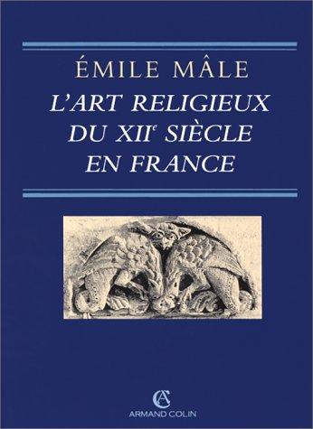 L'art religieux du XIIe siècle en France: Étude sur les origines de l'iconographie du Moyen Âge Relié – 3 novembre 1998 Émile Mâle Armand Colin 2200017189 0914-WS1601-A01127-2200017189
