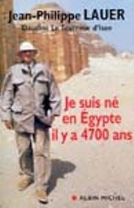Je suis né en Egypte il y a 4700 ans par Jean-Philippe Lauer