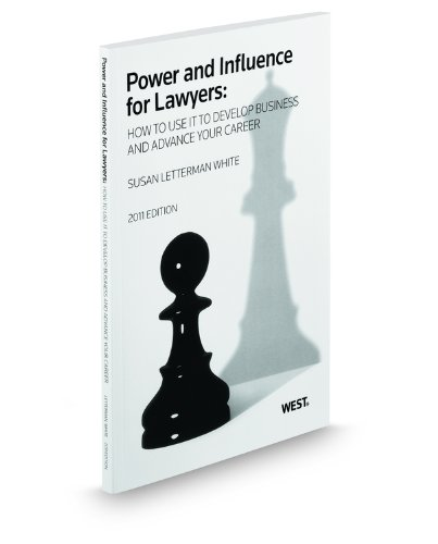 Power and Influence for Lawyers: How to Use It to Develop Business and Advance Your Career