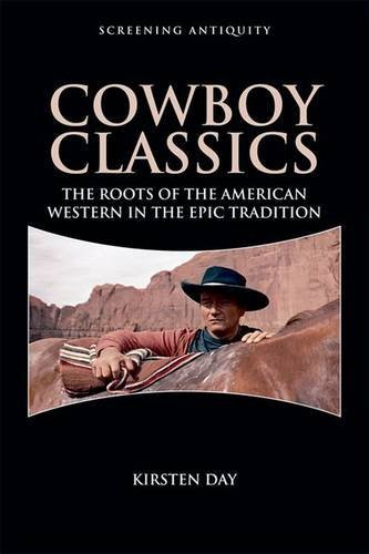 Cowboy Classics: The Roots of the American Western in the Epic Tradition (Screening Antiquity)