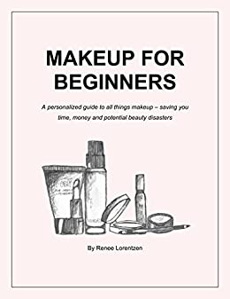 Makeup For Beginners: A personalized guide to all things makeup – saving you time,