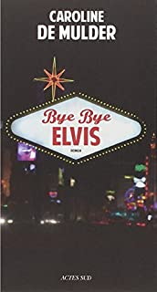 Bye bye Elvis, De Mulder, Caroline