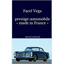 Facel Vega prestige-automobile « made in France »: 1954 -1964 (French Edition)