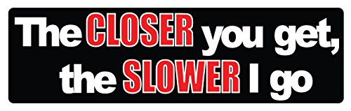Bumper Planet Bumper Sticker - The Closer You Get, The Slower I Go
