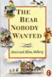 The Bear Nobody Wanted, Allan Ahlberg and Janet Ahlberg, 0140348093