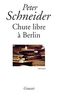 Chute libre à Berlin : roman, Schneider, Peter