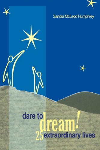 Dare To Dream!: 25 Extraordinary Lives [Paperback] [2005] Sandra Mcleod Humphrey