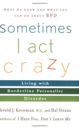 Sometimes I Act Crazy: Living with Borderline Personality Disorder by Jerold J. Kreisman (2006-04-14)