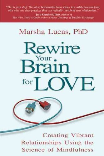 Rewire Your Brain For Love Creating Vibrant Relationships Using The Science Of Mindfulness Rewire Your Brain For Love