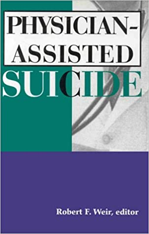 physician assisted suicide  robert f  weir      amazon    physician assisted suicide  robert f  weir      amazon com  books
