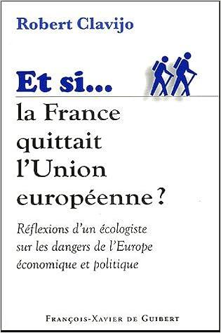 Si la France quittait l'Union européenne : Réflexions d'un écologiste sur les dangers de l'Europe économique et politique epub, pdf