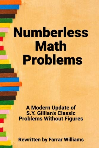 Numberless Math Problems: A Modern Update of S.Y. Gillian's Classic Problems Without Figures (Classic Math Problems)