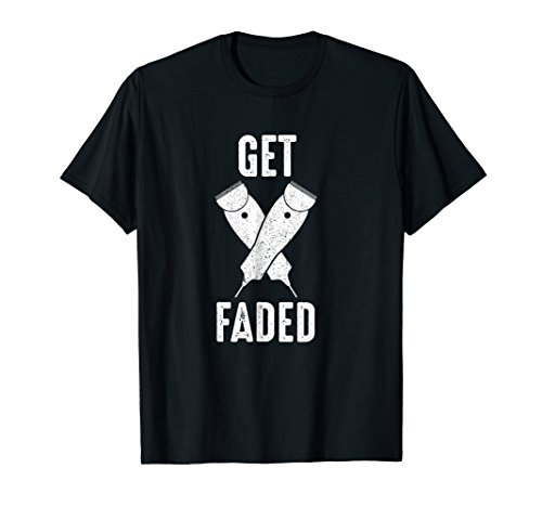 Get Faded Hair Clippers Razors Funny Barber T-Shirt