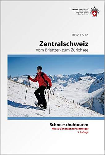 Schneeschuh Tourenführer Zentralschweiz  Vom Brienzer  Zum Zürichsee