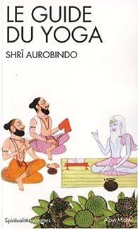 Le guide du yoga par Sri Aurobindo