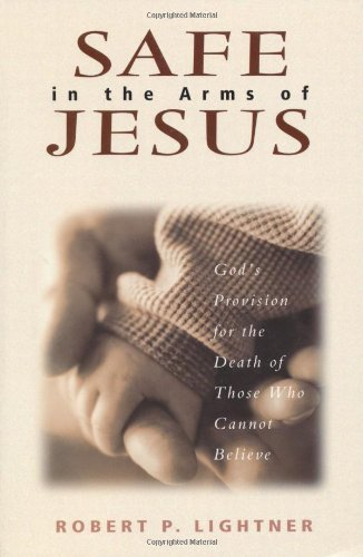 Safe in the Arms of Jesus: God's Provision for the Death of Those Who Cannot Believe