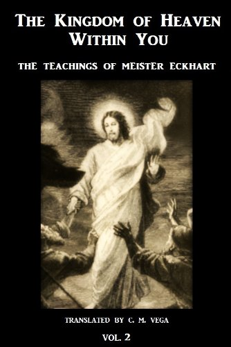 The Kingdom of Heaven Within You - Volume 2: The Teachings of Meister Eckhart (Translated)