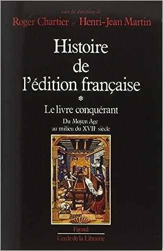Lire en ligne Histoire de l'édition française, tome 1 : Le Livre conquérant pdf
