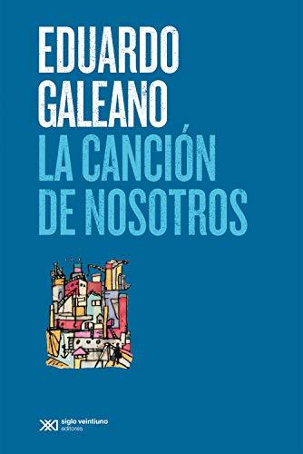 La canción de nosotros (Biblioteca Eduardo Galeano) (Spanish Edition)