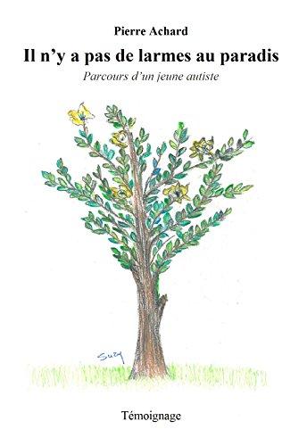 Il n'y a pas de larmes au paradis: Parcours d'un jeune autiste. Témoignage (French Edition)