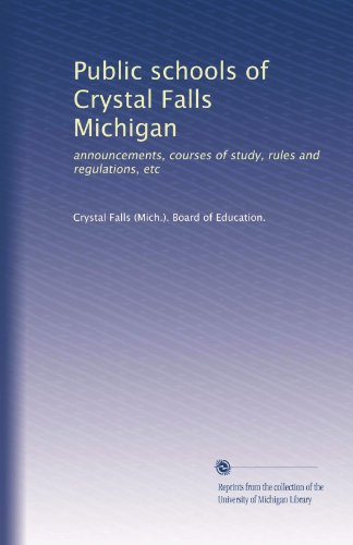 Public schools of Crystal Falls Michigan: announcements, courses of study, rules and regulations, etc
