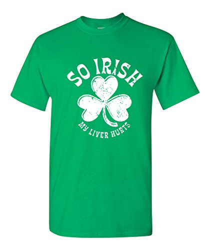 SO IRISH MY LIVER HURTS FUNNY St Patricks Day T Shirt for Men XL Irish Green