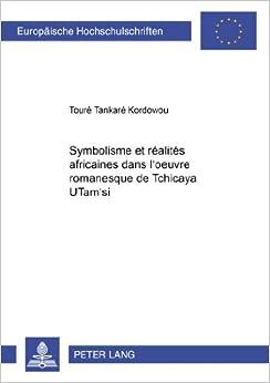 Symbolisme Et Realites Africaines Dans L'Oeuvre Romanesque de Tchicaya Utam'si (Europaeische Hochschulschriften / European University Studie)