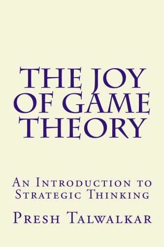 The Joy of Game Theory: An Introduction to Strategic Thinking [Presh Talwalkar] (Tapa Blanda)