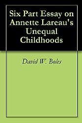 Six Part Essay on Annette Lareau's Unequal Childhoods